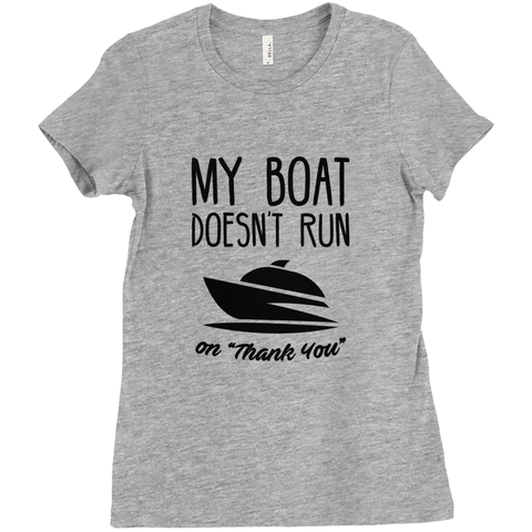 "My Boat Doesn't Run On ""Thank You"" Women's T-Shirt"