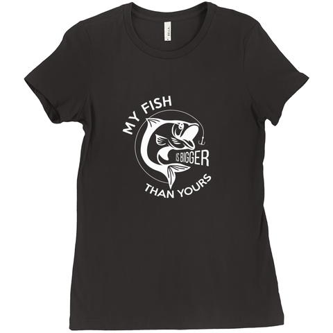 My Fish Is Bigger Than Yours Women's T-Shirt