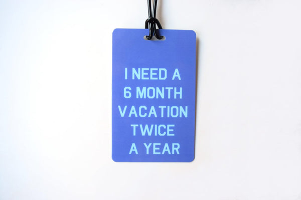 I need a 6 month vacation Luggage tag