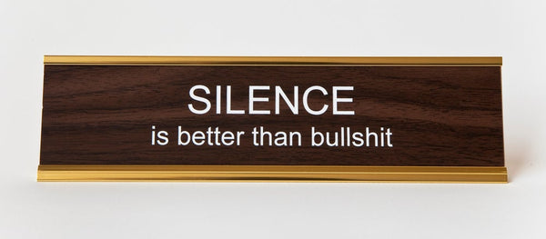 SILENCE is better than bullshit Nameplate