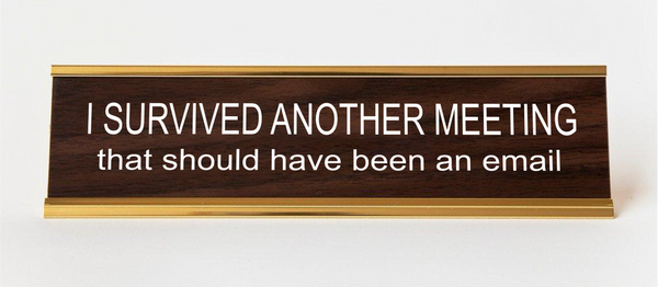 I SURVIVED ANOTHER MEETING Nameplate