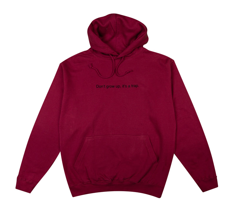 Burgundy Hoodie - Don't grow up, it's a trap.