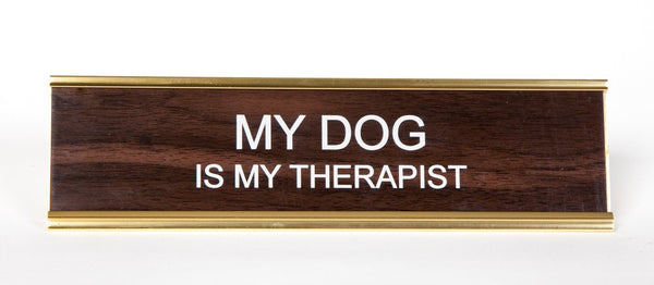 MY DOG IS MY THERAPIST