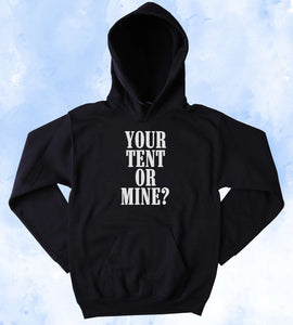 Funny Your Tent Or Mine - Hoodie