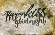 Always Kiss Me Goodnight~ Metal Wall Art home decor