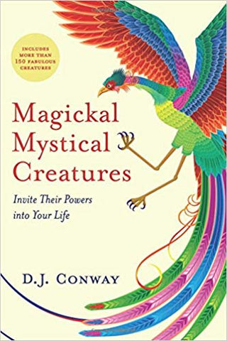Magickal, Mystical Creatures: Invite Their Powers into Your Life