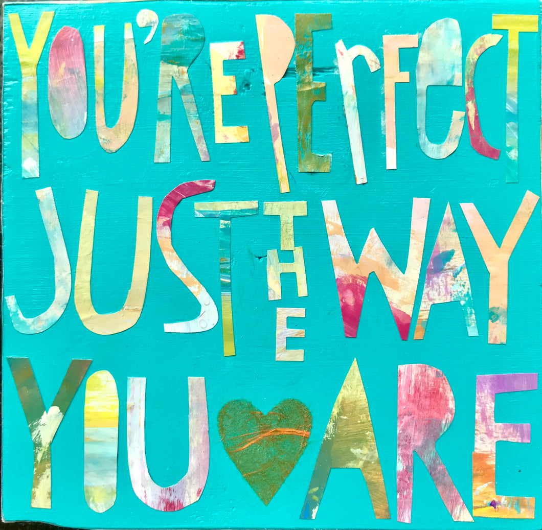 you're perfect just the way you are
