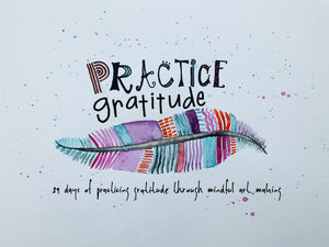 PRACTICE gratitude-29 days of practicing gratitude through mindful art making