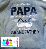 Father*Dad*Pop*Papa * Too Cool to be called Grandfather *  T-shirt *