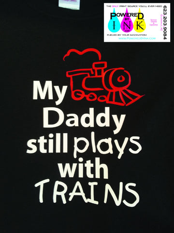 My Daddy * Boyfriend * Husband * I * Still Plays with Trains T-shirt * Father's tee *