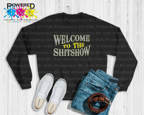 Welcome to the ShitShow * Shit Show * Humorous Sweatshirt * Attitude * Sarcastic *