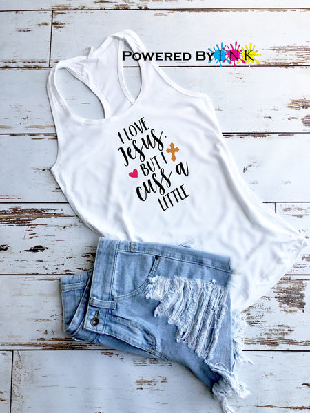 I Love Jesus But I Cuss A Little * ladies Tank * Racerback Tank Top *