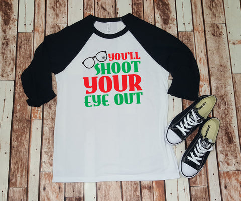 You'll Shoot Your Eye Out  - Baseball Tee