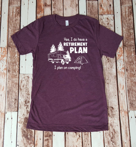 Yes I Do Have a Retirement Plan, I Plan on Camping!