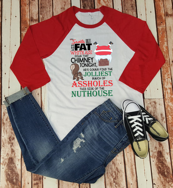 When Santa Squeezes His Fat White Ass Down That Chimney Tonight- Baseball Tee