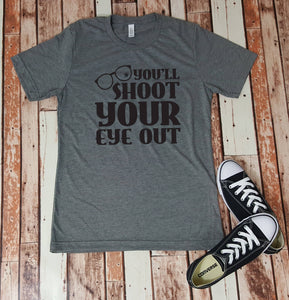 You'll Shoot Your Eye Out - Tshirt