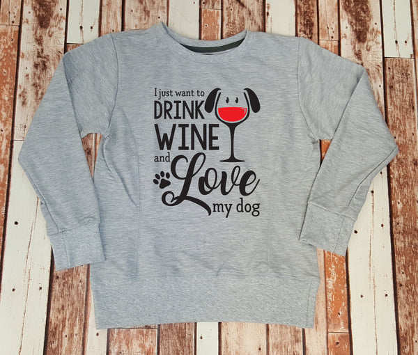 I Just Want to Drink Wine and Love My Dog