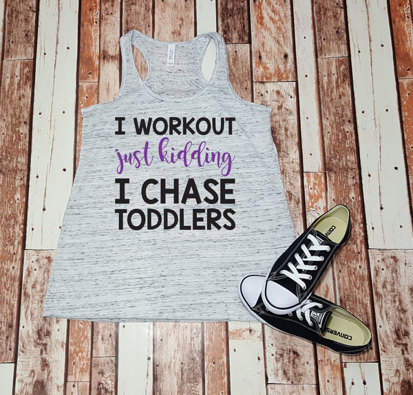 I Workout Just Kidding I Chase Toddlers