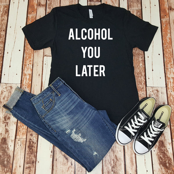 Alcohol You Later