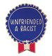 Emily McDowell Everyday Bravery Enamel Pins Unfriended a Racict