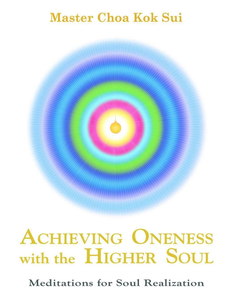Achieving Oneness with Higher Soul By Master Choa Kok Sui (book)