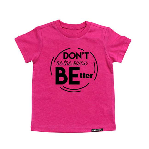 DON'T BE THE SAME BE BETTER. Kids PINK graphic tee - FABVOKAB