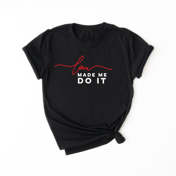 LOVE MADE ME DO IT Short Sleeve T-shirt