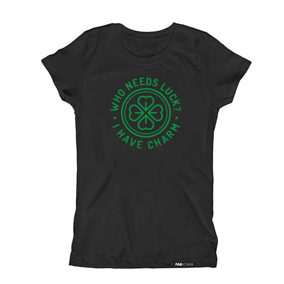 WHO NEEDS LUCK? I HAVE CHARM Short Sleeve Kids, Teen, Boys, Girls T-shirt.