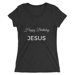 HAPPY BIRTHDAY JESUS Ladies' short sleeve t-shirt