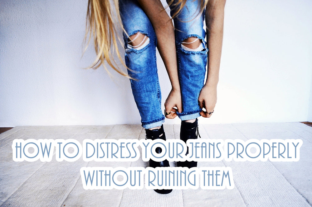 How to Distress Your Jeans Properly Without Ruining Them
