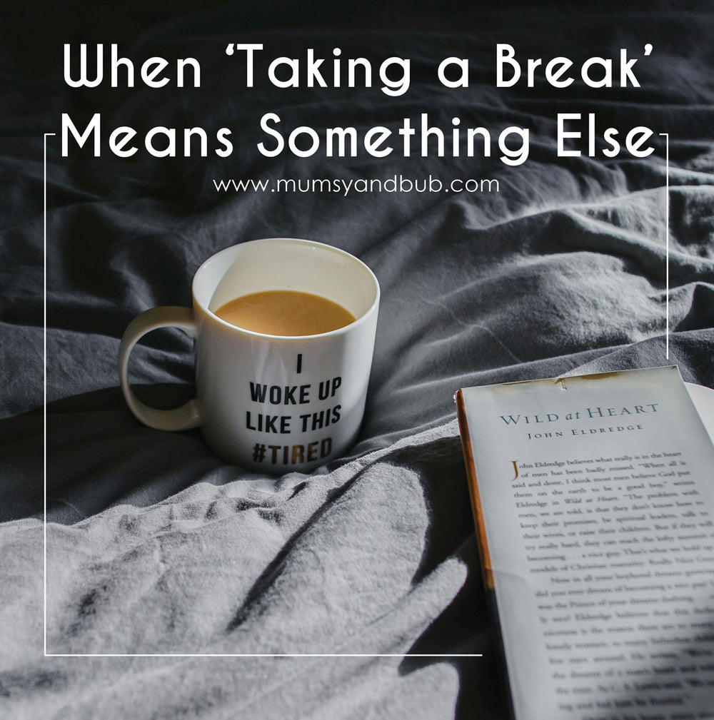 When 'Taking a Break' Means Something Else