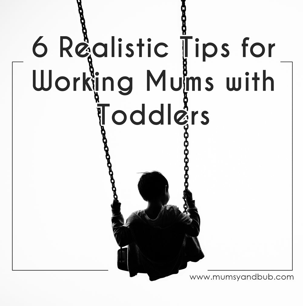 6 Realistic Tips for Working Mums with Toddlers