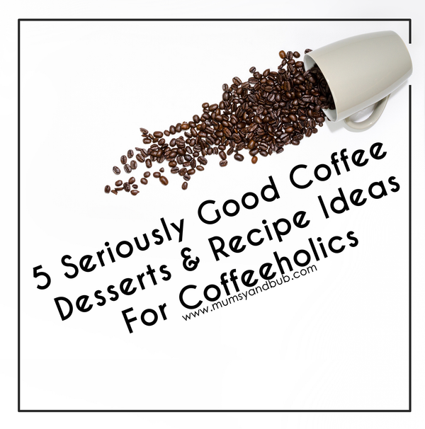5 Seriously Good Coffee Desserts & Recipe Ideas For Coffeeholics