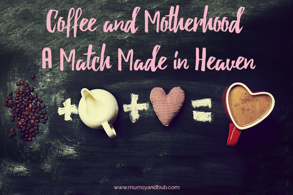 Coffee and Motherhood: A Match Made in Heaven