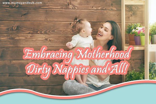 Embracing Motherhood – Dirty Nappies and All!