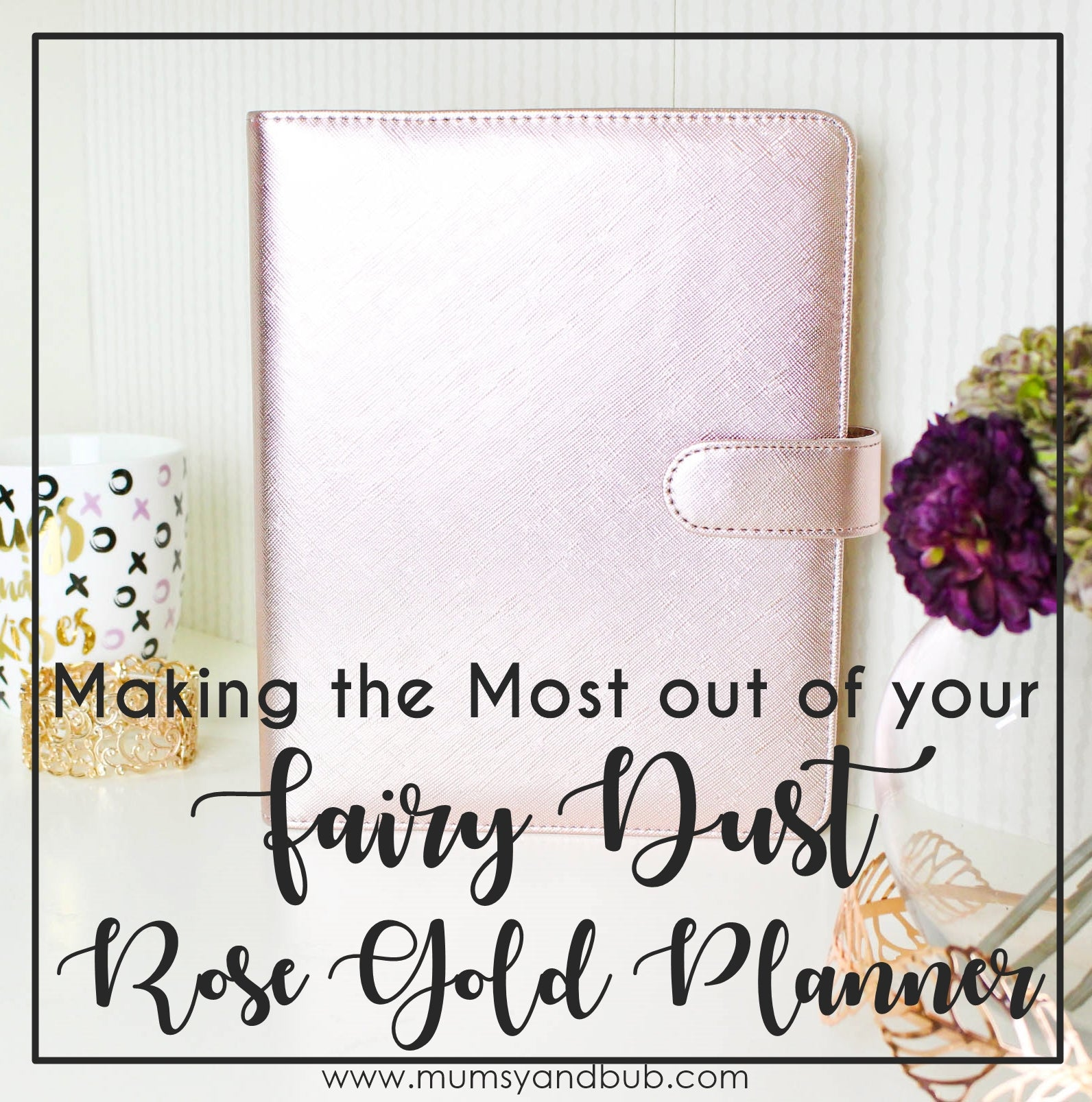 Making the most out of your Rose Gold Planner