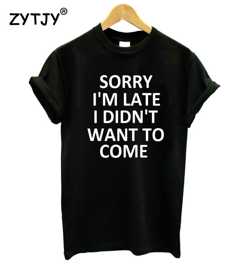 "T-Shirt ""Sorry i´m late i didn´t want to come"""
