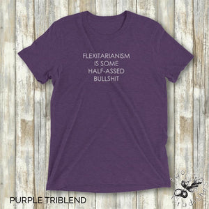 Flexitarianism is Some Half-Assed Bullsh*t - Unisex T-Shirt - Two Radishes purple triblend