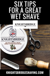 6 Wet Shaving Tips