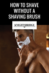How to Shave Without a Shaving Brush