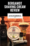 A Shave for a Knight in Shining Armor: Knightsbridge Bergamot Shaving Cream Review