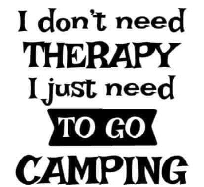 Don't need therapy need Camping