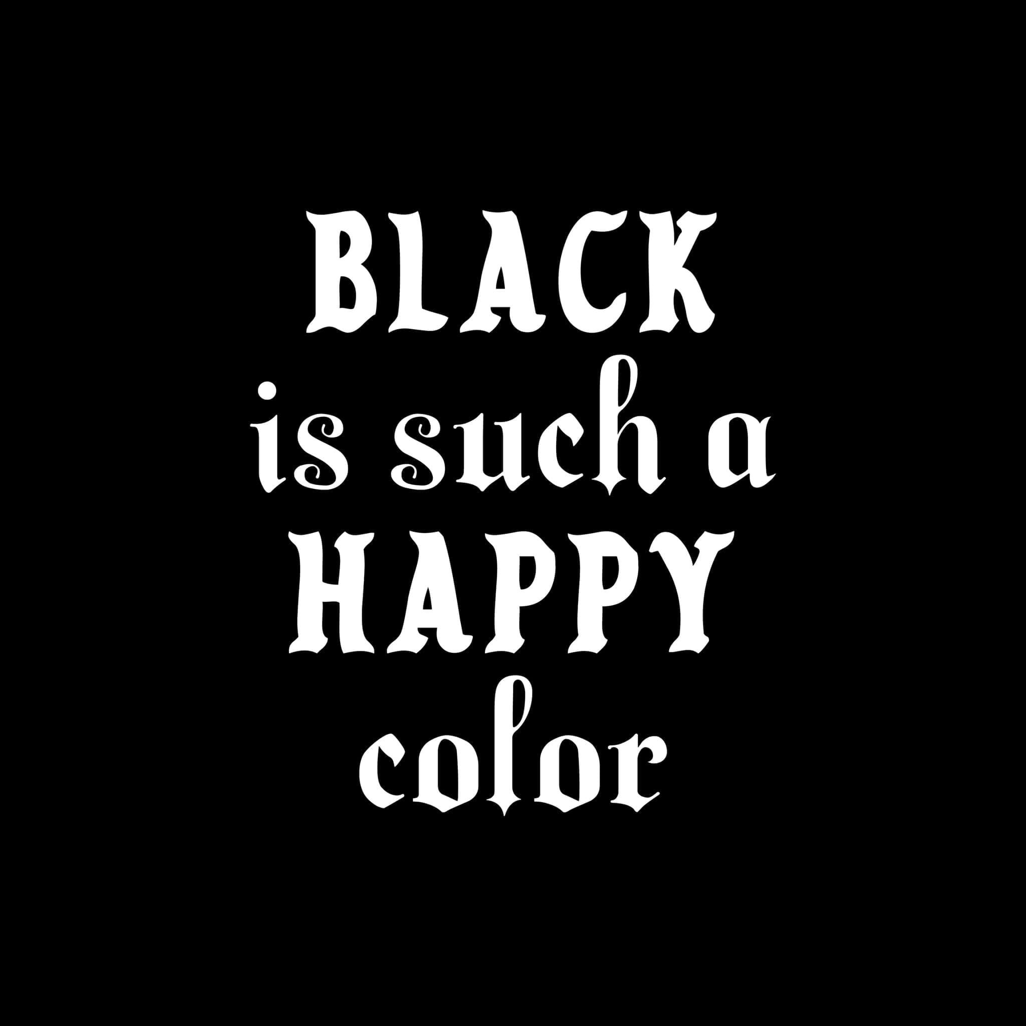 Black is Such a Happy Color Decal