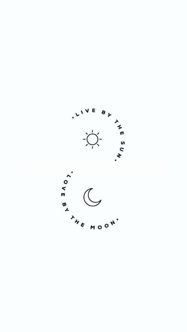 Live by the sun. Live by moon.