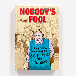 BILL GRIFFITH | Nobody's Fool. The life and times of Schlitzie the Pinhead