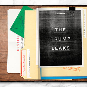 THE ONION | The Trump Leaks: The Onion Exposes the Top Secret Memos, Emails, and Doodles That Could Take Down a President