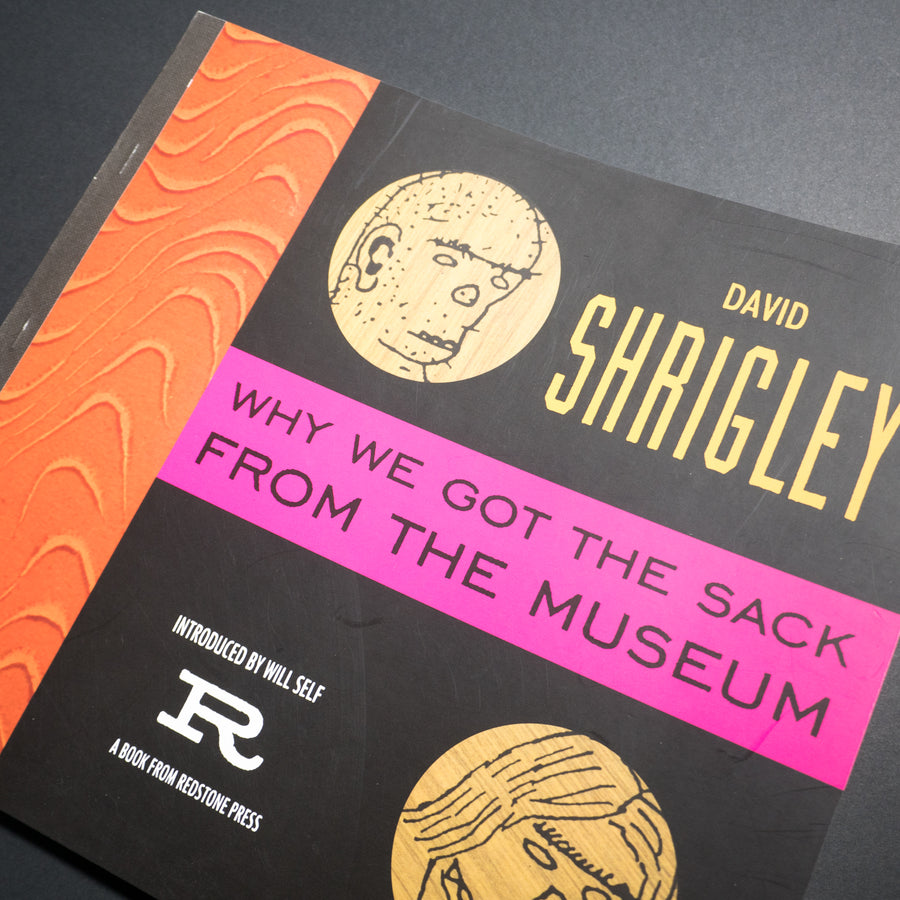 DAVID SHRIGLEY | Why we got the sack from the museum
