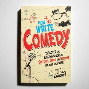 TONY KIRWOOD | How to write comedy. Discover the building blocks of sketches, jokes and sitcoms and make them work.