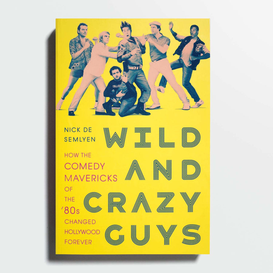 NICK DE SEMLYEN | Wild and Crazy Guys: How the Comedy Mavericks of the '80s Changed Hollywood Forever