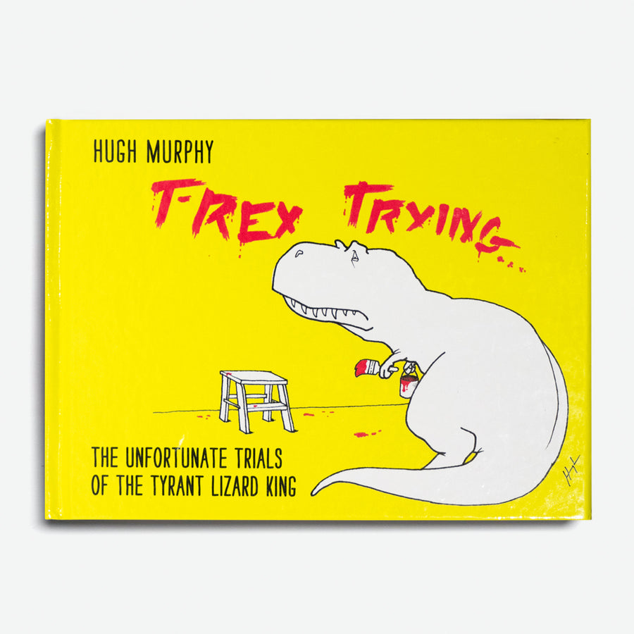 HUGH MURPHY | T-Rex Trying: The Unfortunate Trials of the Tyrant Lizard King